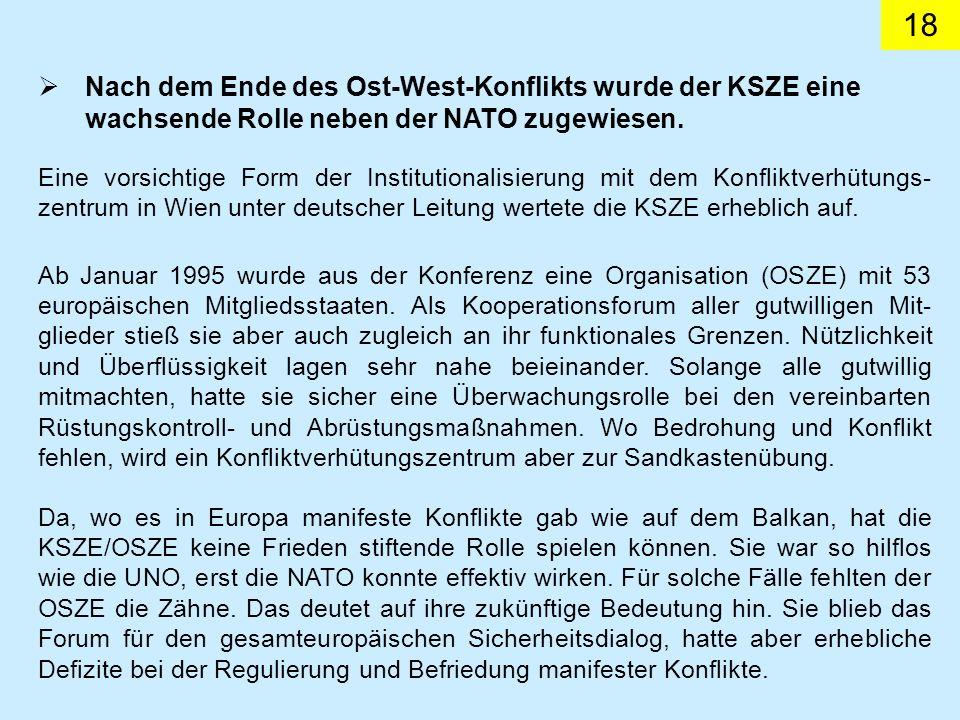 18 Eine vorsichtige Form der Institutionalisierung mit dem Konfliktverhütungs- zentrum in Wien unter deutscher Leitung wertete die KSZE erheblich auf.