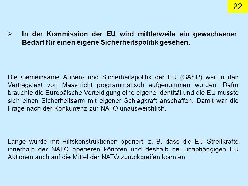 22 In der Kommission der EU wird mittlerweile ein gewachsener Bedarf für einen eigene Sicherheitspolitik gesehen. Die Gemeinsame Außen- und Sicherheit