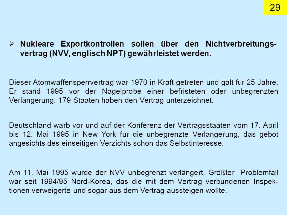 29 Nukleare Exportkontrollen sollen über den Nichtverbreitungs- vertrag (NVV, englisch NPT) gewährleistet werden. Dieser Atomwaffensperrvertrag war 19