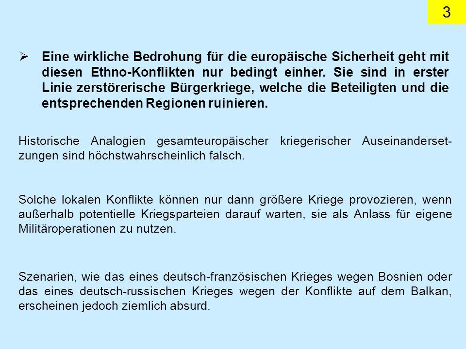 3 Eine wirkliche Bedrohung für die europäische Sicherheit geht mit diesen Ethno-Konflikten nur bedingt einher. Sie sind in erster Linie zerstörerische