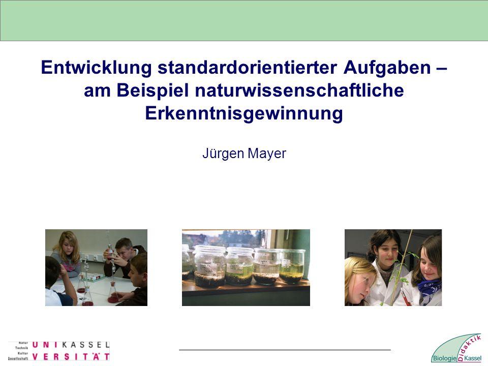 Entwicklung standardorientierter Aufgaben – am Beispiel naturwissenschaftliche Erkenntnisgewinnung Jürgen Mayer