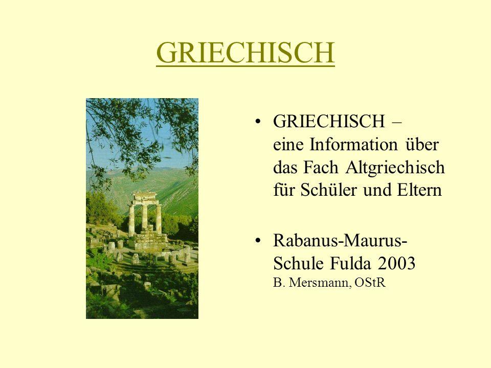 GRIECHISCH GRIECHISCH – eine Information über das Fach Altgriechisch für Schüler und Eltern Rabanus-Maurus- Schule Fulda 2003 B. Mersmann, OStR