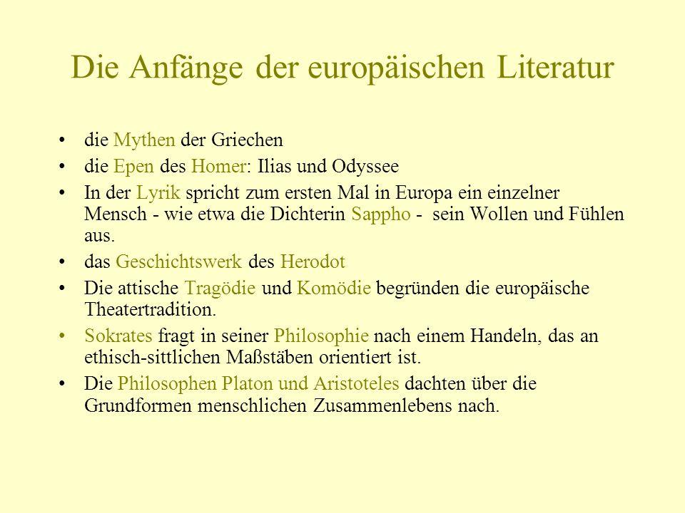Die Anfänge der europäischen Literatur die Mythen der Griechen die Epen des Homer: Ilias und Odyssee In der Lyrik spricht zum ersten Mal in Europa ein