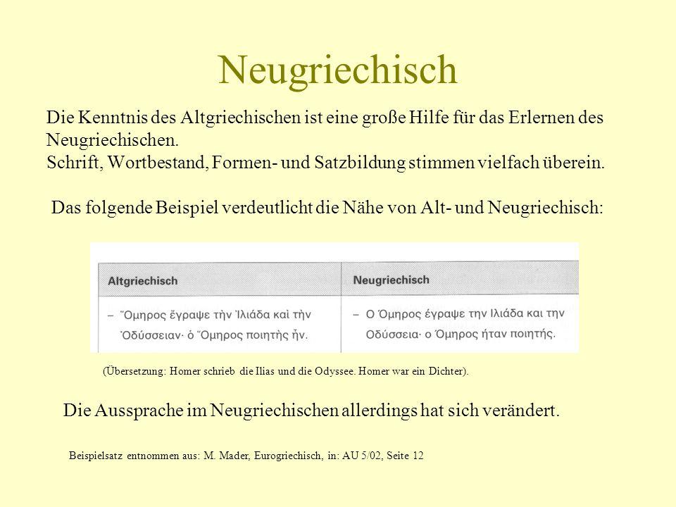 Neugriechisch Die Kenntnis des Altgriechischen ist eine große Hilfe für das Erlernen des Neugriechischen. Schrift, Wortbestand, Formen- und Satzbildun