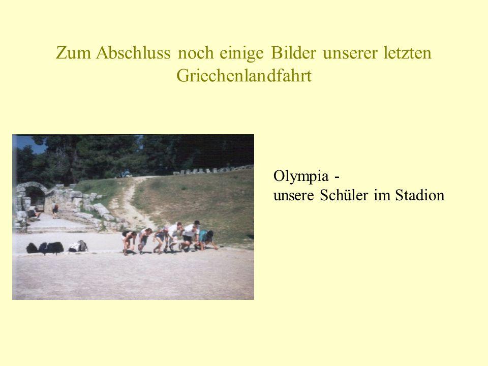 Zum Abschluss noch einige Bilder unserer letzten Griechenlandfahrt Olympia - unsere Schüler im Stadion