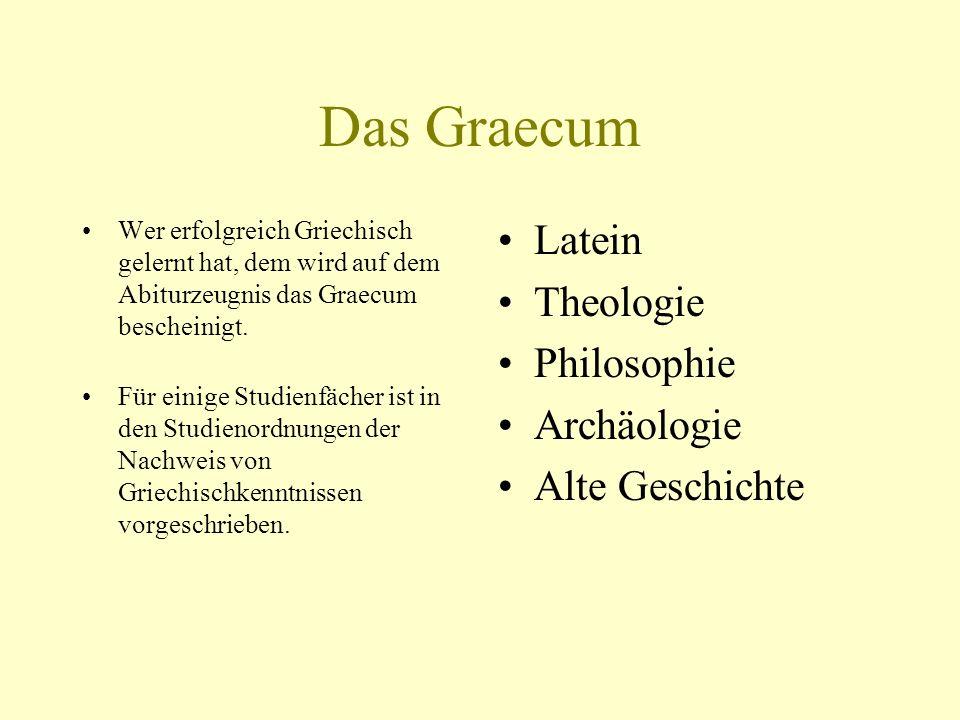 Das Graecum Wer erfolgreich Griechisch gelernt hat, dem wird auf dem Abiturzeugnis das Graecum bescheinigt. Für einige Studienfächer ist in den Studie