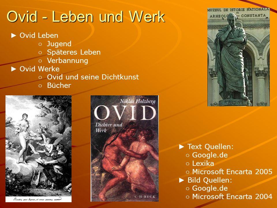 Ovid - Leben und Werk Ovid Leben Jugend Späteres Leben Verbannung Ovid Werke Ovid und seine Dichtkunst Bücher Text Quellen: Google.de Lexika Microsoft