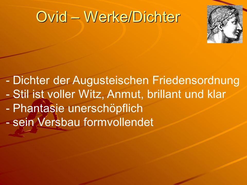 Ovid – Werke/Dichter - Dichter der Augusteischen Friedensordnung - Stil ist voller Witz, Anmut, brillant und klar - Phantasie unerschöpflich - sein Versbau formvollendet