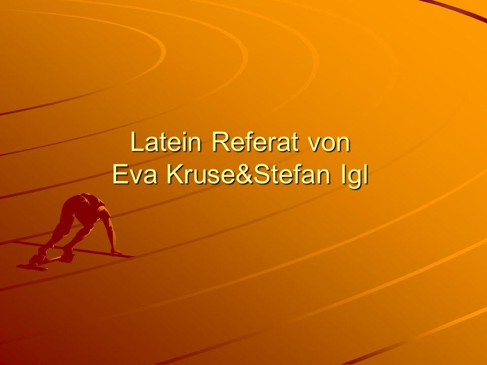 Latein Referat von Eva Kruse&Stefan Igl