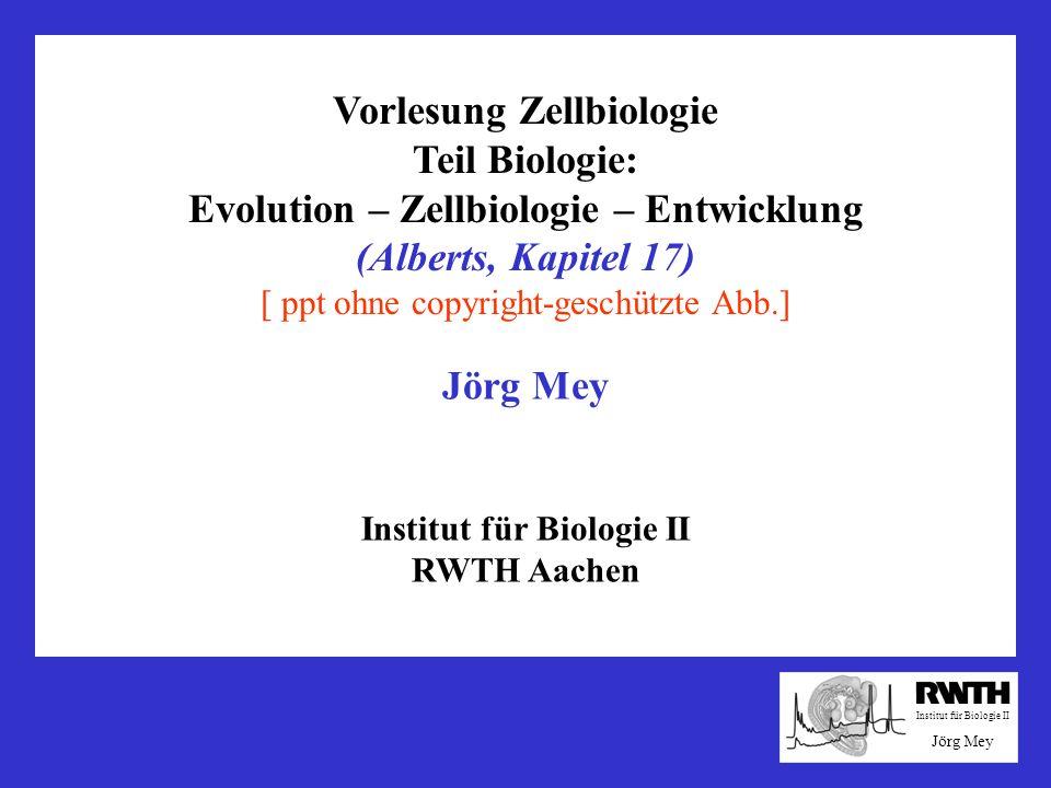 Vorlesung Zellbiologie Teil Biologie: Evolution – Zellbiologie – Entwicklung (Alberts, Kapitel 17) [ ppt ohne copyright-geschützte Abb.] Institut für