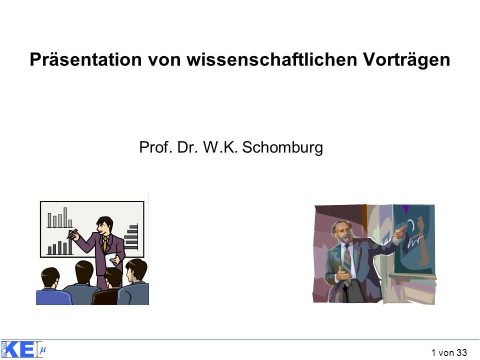 1 von 33 Präsentation von wissenschaftlichen Vorträgen Prof. Dr. W.K. Schomburg
