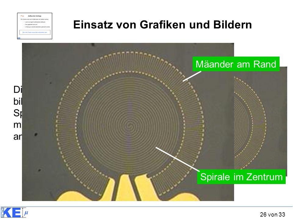 26 von 33 Beispiel: Die Dehnungsmess-Streifen bilden im Zentrum eine Spirale und sind am Rand mäanderförmig radial angeordnet. Einsatz von Grafiken un