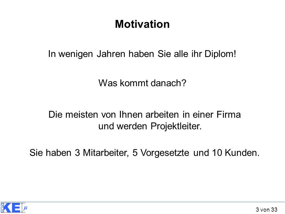 3 von 33 Motivation In wenigen Jahren haben Sie alle ihr Diplom! Was kommt danach? Die meisten von Ihnen arbeiten in einer Firma und werden Projektlei