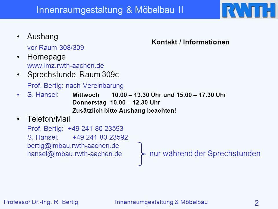 Die Vertiefung: Themenübersicht Professor Dr.-Ing. R. BertigInnenraumgestaltung & Möbelbau 2 Kontakt / Informationen Aushang vor Raum 308/309 Homepage