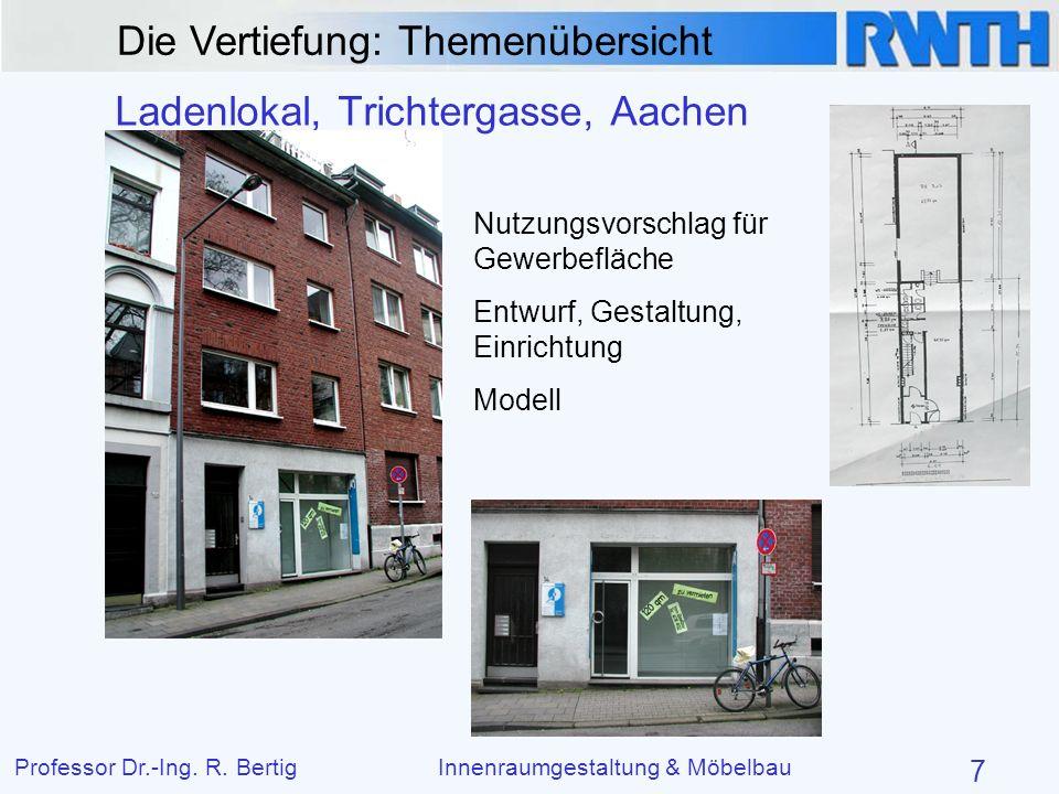 Die Vertiefung: Themenübersicht Professor Dr.-Ing. R. BertigInnenraumgestaltung & Möbelbau 7 Ladenlokal, Trichtergasse, Aachen Nutzungsvorschlag für G