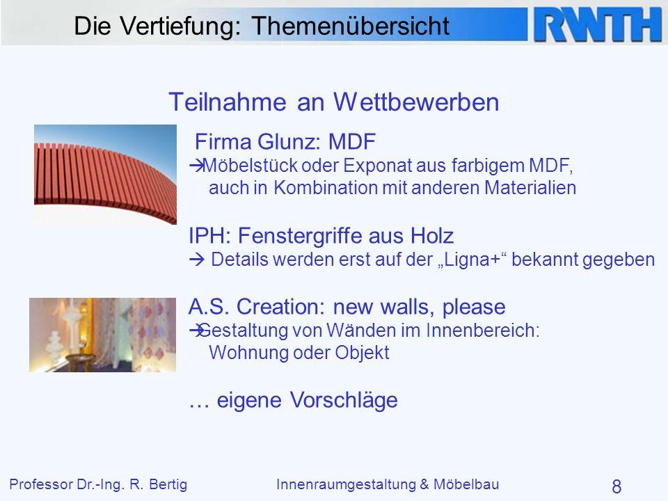 Die Vertiefung: Themenübersicht Professor Dr.-Ing. R. BertigInnenraumgestaltung & Möbelbau 8 Teilnahme an Wettbewerben Firma Glunz: MDF Möbelstück ode