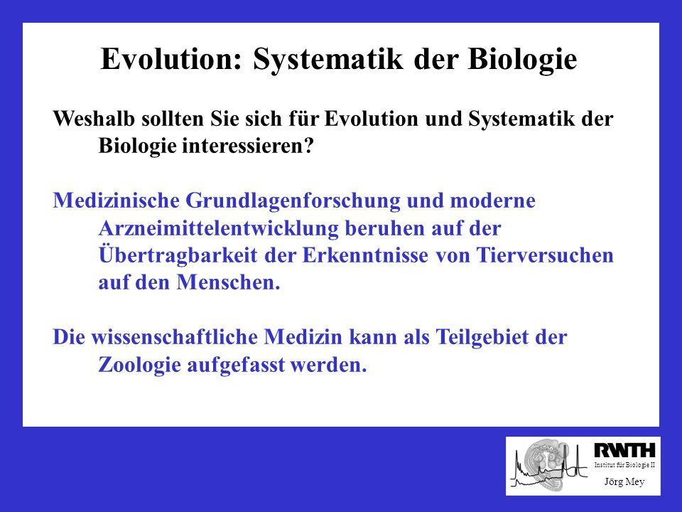 Evolution: Systematik der Biologie Weshalb sollten Sie sich für Evolution und Systematik der Biologie interessieren? Medizinische Grundlagenforschung