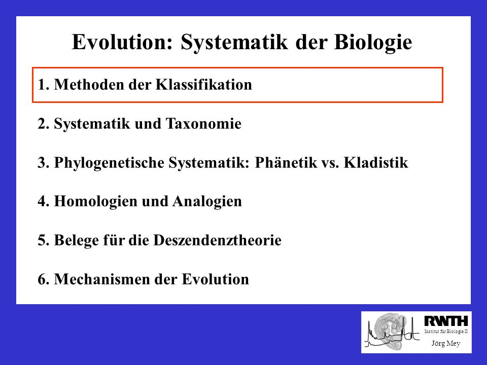 Evolution: Systematik der Biologie 1. Methoden der Klassifikation 2. Systematik und Taxonomie 3. Phylogenetische Systematik: Phänetik vs. Kladistik 4.
