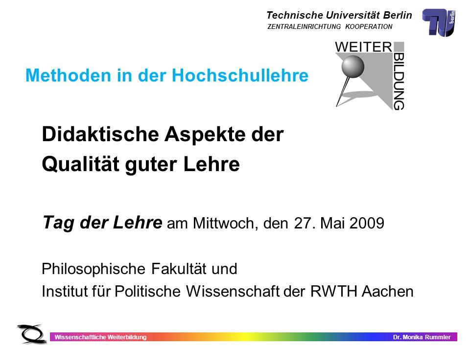 Technische Universität Berlin Wissenschaftliche WeiterbildungDr. Monika Rummler ZENTRALEINRICHTUNG KOOPERATION Methoden in der Hochschullehre Didaktis