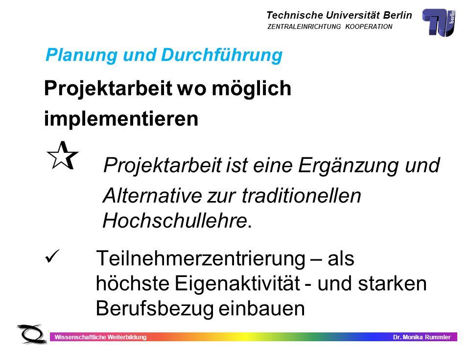 Technische Universität Berlin Wissenschaftliche WeiterbildungDr. Monika Rummler ZENTRALEINRICHTUNG KOOPERATION Projektarbeit wo möglich implementieren