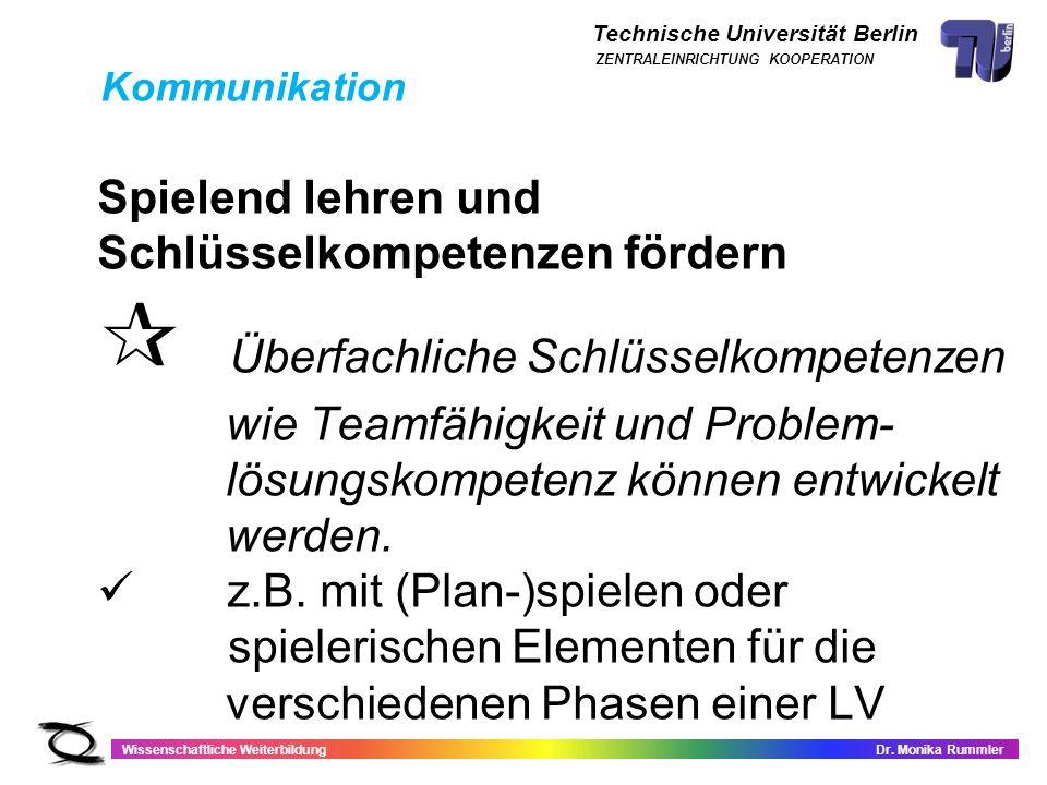 Technische Universität Berlin Wissenschaftliche WeiterbildungDr. Monika Rummler ZENTRALEINRICHTUNG KOOPERATION Spielend lehren und Schlüsselkompetenze