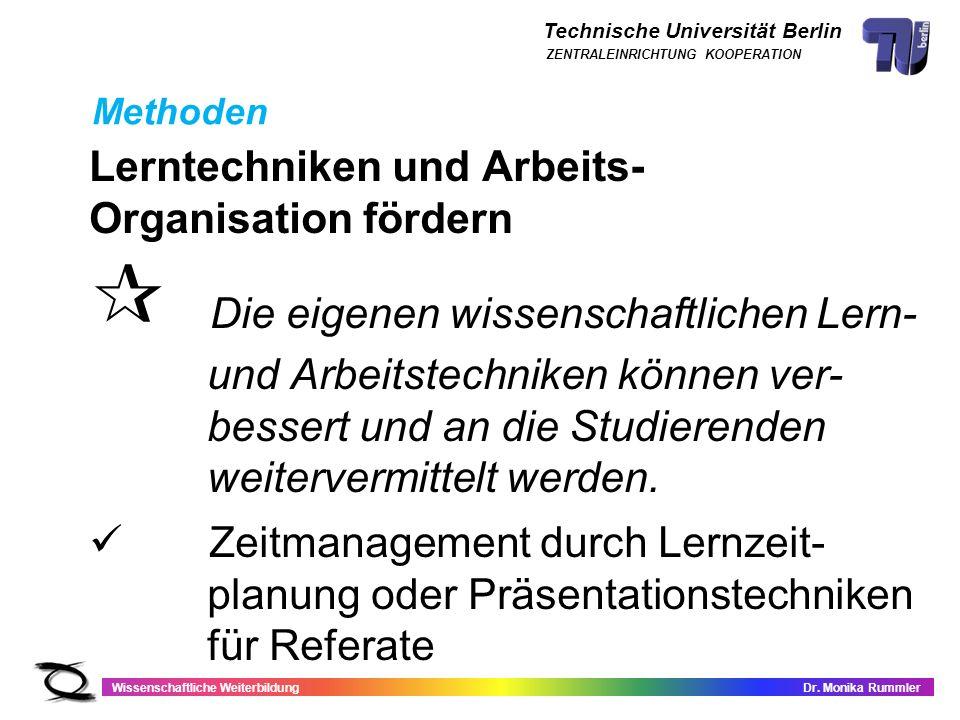 Technische Universität Berlin Wissenschaftliche WeiterbildungDr. Monika Rummler ZENTRALEINRICHTUNG KOOPERATION Lerntechniken und Arbeits- Organisation