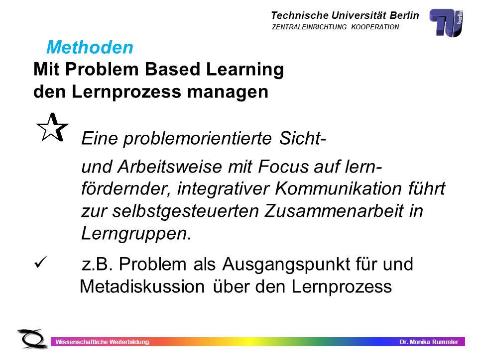 Technische Universität Berlin Wissenschaftliche WeiterbildungDr. Monika Rummler ZENTRALEINRICHTUNG KOOPERATION Mit Problem Based Learning den Lernproz
