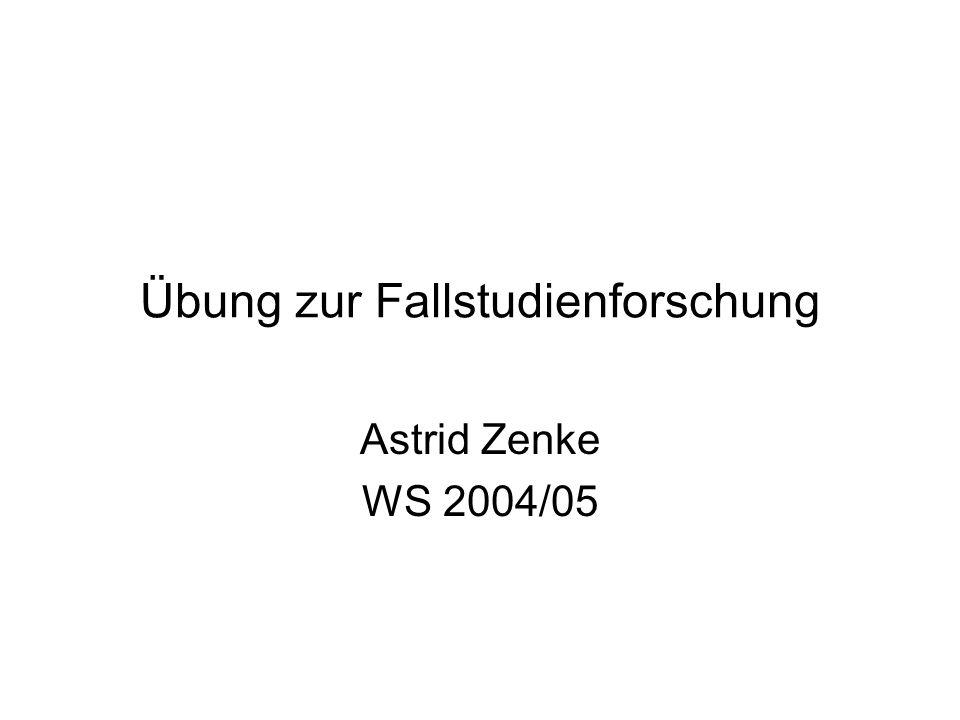 Übung zur Fallstudienforschung Astrid Zenke WS 2004/05