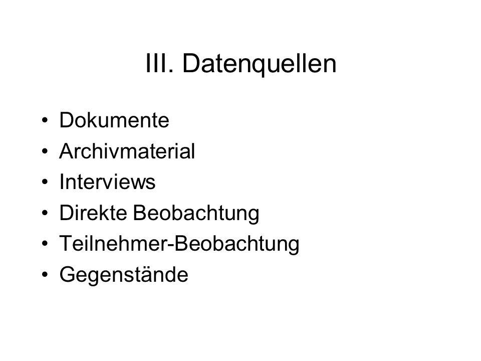 III. Datenquellen Dokumente Archivmaterial Interviews Direkte Beobachtung Teilnehmer-Beobachtung Gegenstände