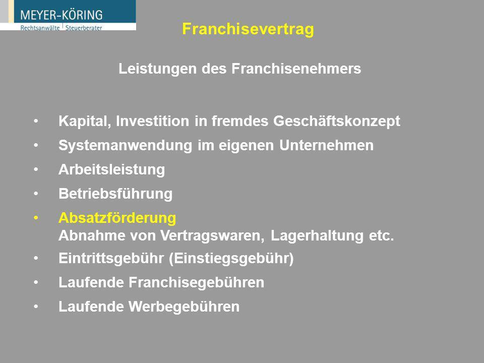 Franchisevertrag Leistungen des Franchisegebers Lizenzleistungen (Nutzungsüberlassung) Nutzungsrechte: Marke, Gebrauchs- und Geschmacksmuster, Urheber