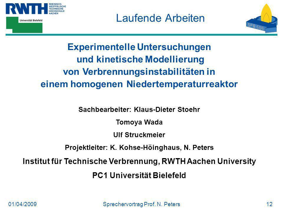 01/04/2009Sprechervortrag Prof. N. Peters12 Laufende Arbeiten Experimentelle Untersuchungen und kinetische Modellierung von Verbrennungsinstabilitäten
