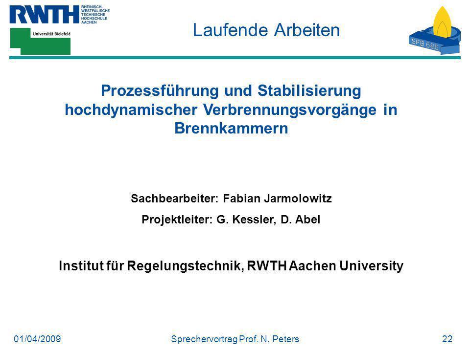 01/04/2009Sprechervortrag Prof. N. Peters22 Laufende Arbeiten Prozessführung und Stabilisierung hochdynamischer Verbrennungsvorgänge in Brennkammern S