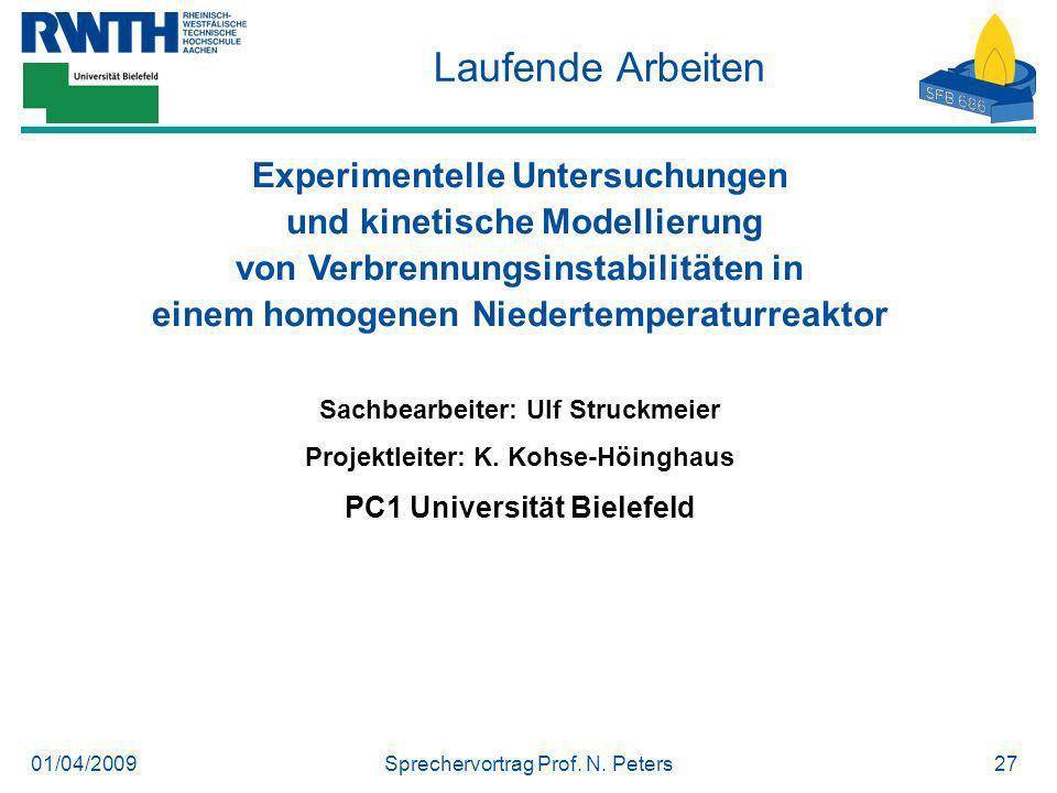 01/04/2009Sprechervortrag Prof. N. Peters27 Laufende Arbeiten Experimentelle Untersuchungen und kinetische Modellierung von Verbrennungsinstabilitäten