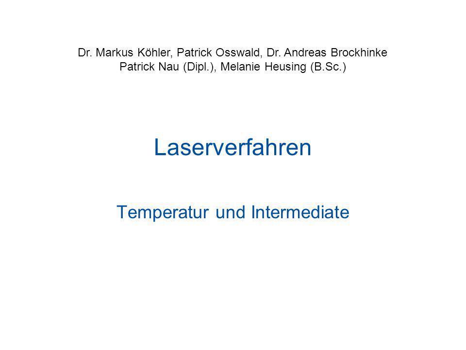 Laserverfahren Temperatur und Intermediate Dr. Markus Köhler, Patrick Osswald, Dr. Andreas Brockhinke Patrick Nau (Dipl.), Melanie Heusing (B.Sc.)