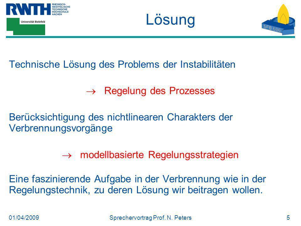 01/04/2009Sprechervortrag Prof. N. Peters5 Lösung Technische Lösung des Problems der Instabilitäten Regelung des Prozesses Berücksichtigung des nichtl