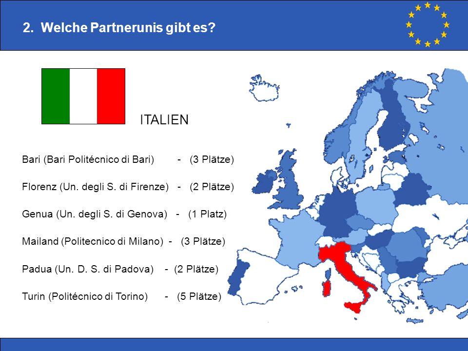 Bari (Bari Politécnico di Bari) - (3 Plätze) Florenz (Un. degli S. di Firenze) - (2 Plätze) Genua (Un. degli S. di Genova) - (1 Platz) Mailand (Polite