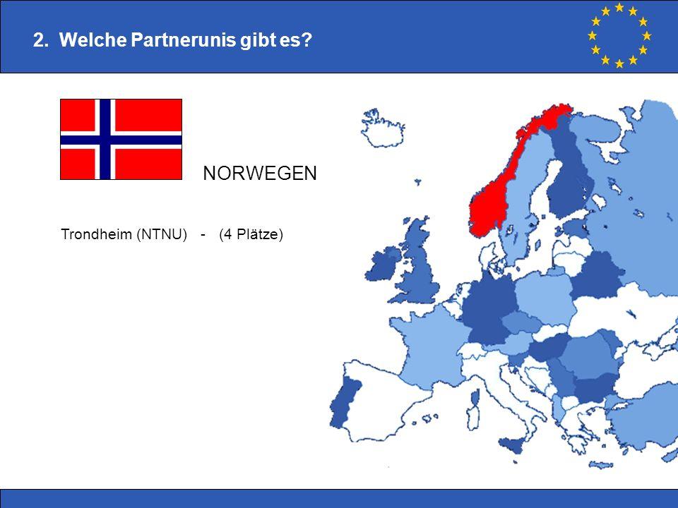 2. Welche Partnerunis gibt es? Trondheim (NTNU) - (4 Plätze) NORWEGEN