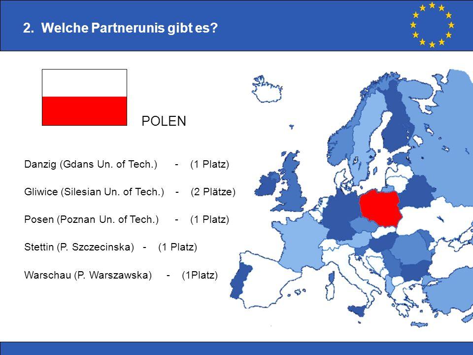 Danzig (Gdans Un. of Tech.) - (1 Platz) Gliwice (Silesian Un. of Tech.) - (2 Plätze) Posen (Poznan Un. of Tech.) - (1 Platz) Stettin (P. Szczecinska)