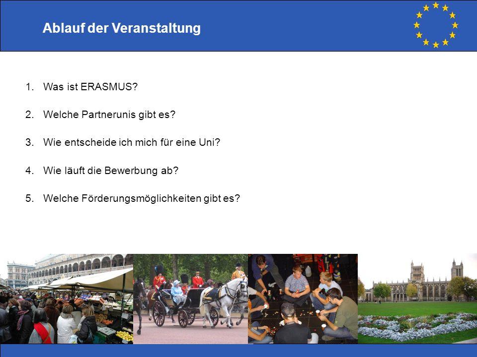 Ablauf der Veranstaltung 1.Was ist ERASMUS? 2.Welche Partnerunis gibt es? 3.Wie entscheide ich mich für eine Uni? 4.Wie läuft die Bewerbung ab? 5.Welc