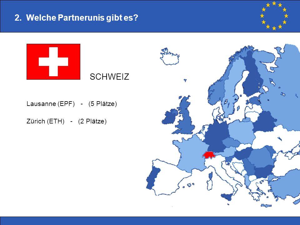 Lausanne (EPF) - (5 Plätze) Zürich (ETH) - (2 Plätze) 2. Welche Partnerunis gibt es? SCHWEIZ