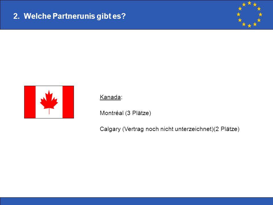 2. Welche Partnerunis gibt es? Kanada: Montréal (3 Plätze) Calgary (Vertrag noch nicht unterzeichnet)(2 Plätze)