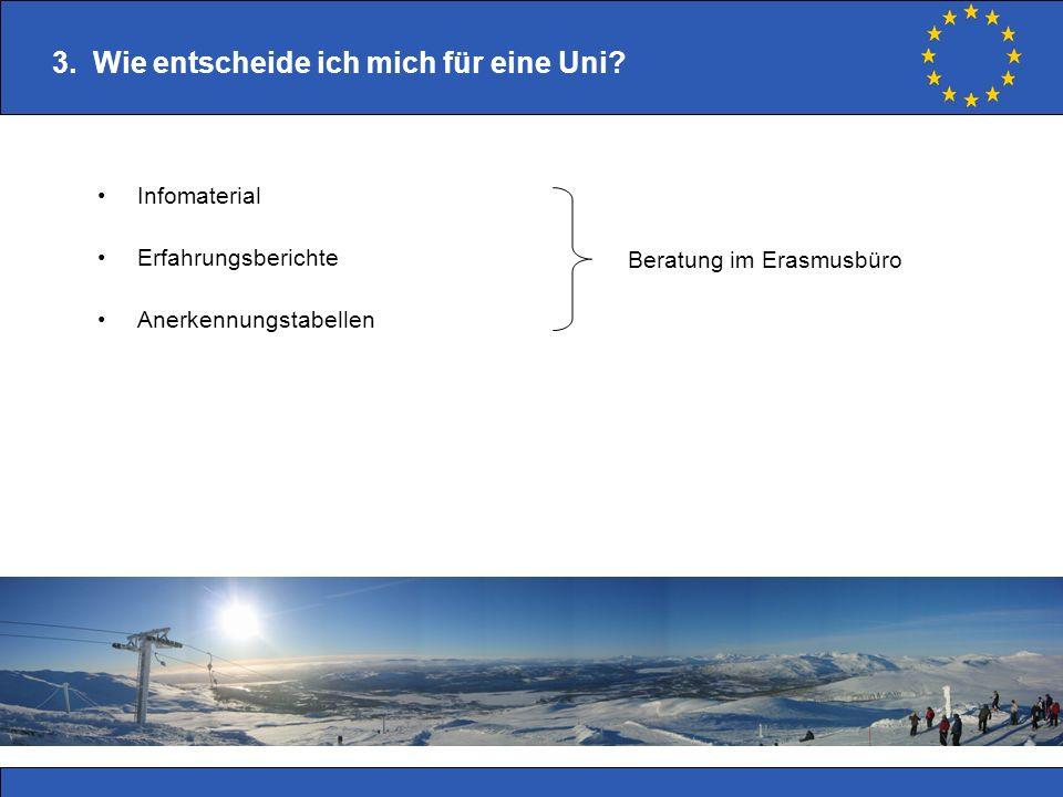 3. Wie entscheide ich mich für eine Uni? Infomaterial Erfahrungsberichte Anerkennungstabellen Beratung im Erasmusbüro