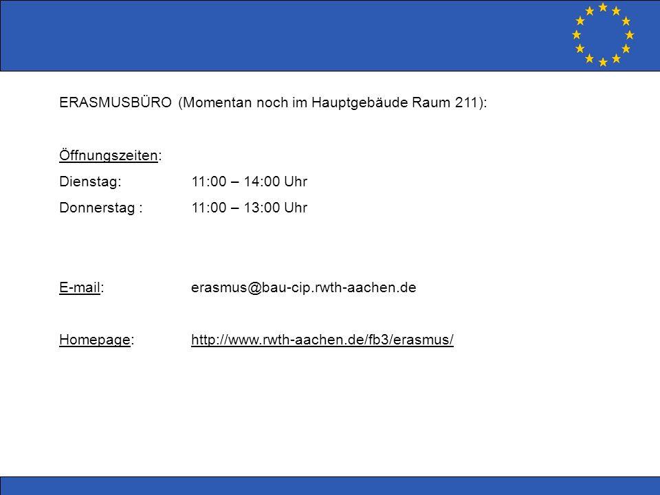 ERASMUSBÜRO (Momentan noch im Hauptgebäude Raum 211): Öffnungszeiten: Dienstag:11:00 – 14:00 Uhr Donnerstag :11:00 – 13:00 Uhr E-mail: erasmus@bau-cip