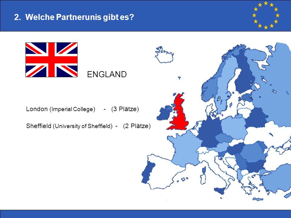 2. Welche Partnerunis gibt es? London ( Imperial College ) - (3 Plätze) Sheffield ( University of Sheffield ) - (2 Plätze) ENGLAND