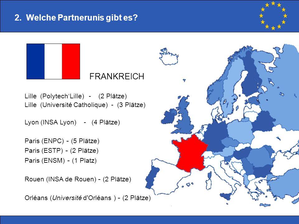 2. Welche Partnerunis gibt es? Lille (PolytechLille) - (2 Plätze) Lille (Université Catholique) - (3 Plätze) Lyon (INSA Lyon) - (4 Plätze) Paris (ENPC