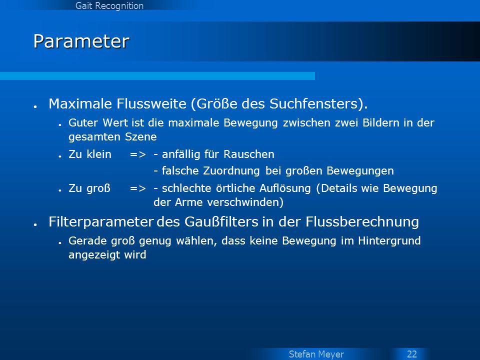 Stefan Meyer Gait Recognition 22 Parameter Maximale Flussweite (Größe des Suchfensters). Guter Wert ist die maximale Bewegung zwischen zwei Bildern in