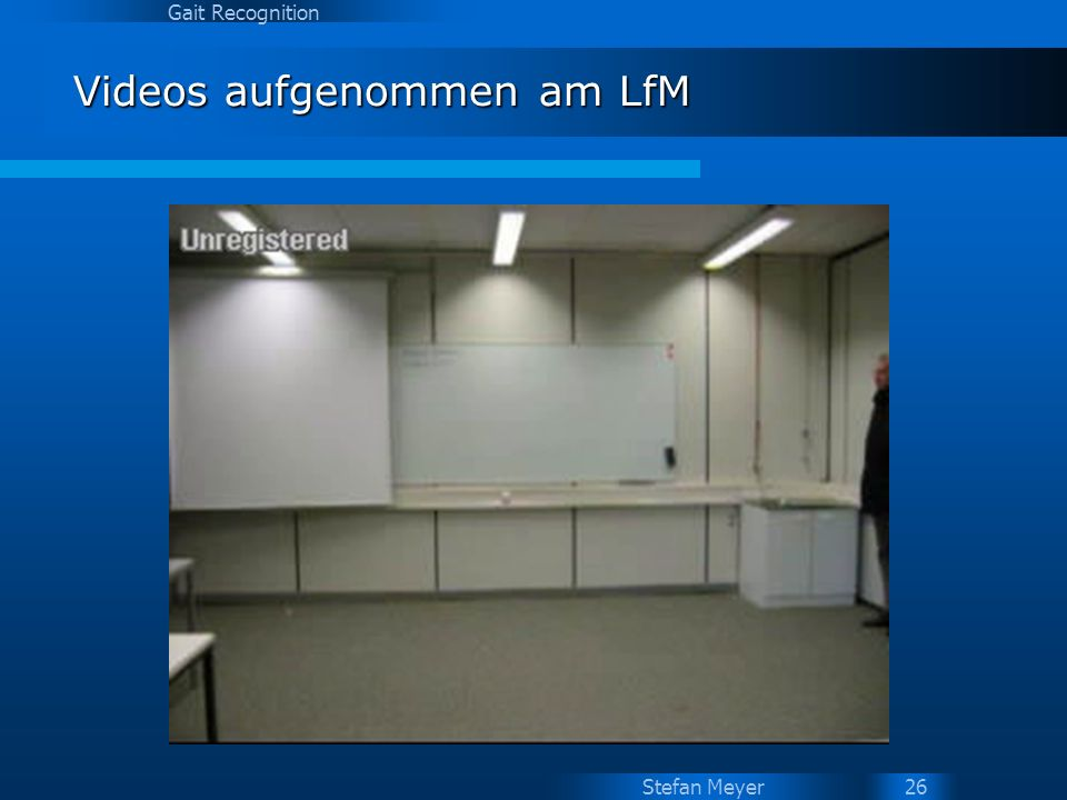 Stefan Meyer Gait Recognition 26 Videos aufgenommen am LfM