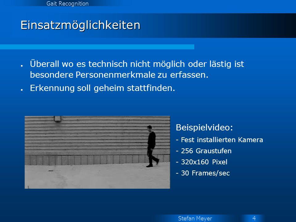 Stefan Meyer Gait Recognition 5 Vorverarbeitung Hintergrund entfernen Hintergrundbild dynamisch aus den letzten Bildern bestimmen Hintergrundbild vom aktuellen Bild subtrahieren Pixel mit Grauwert unterhalb eines Schwellwertes entfernen Artefakte entfernen Pixelfehler außerhalb der Person => Erosion Kleine Löcher innerhalb der Person => Dilatation