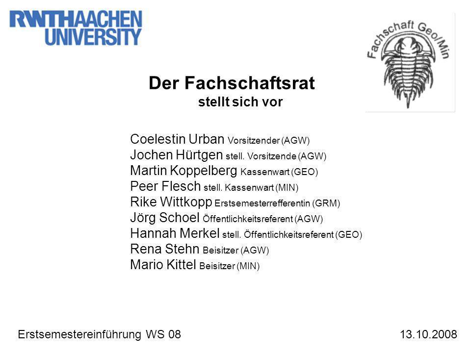 Erstsemestereinführung WS 08 Der Fachschaftsrat stellt sich vor 13.10.2008 Coelestin Urban Vorsitzender (AGW) Jochen Hürtgen stell. Vorsitzende (AGW)