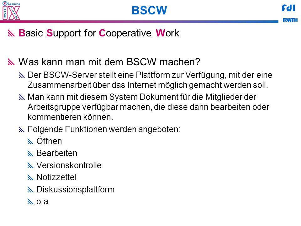 FdI BSCW Basic Support for Cooperative Work Was kann man mit dem BSCW machen? Der BSCW-Server stellt eine Plattform zur Verfügung, mit der eine Zusamm